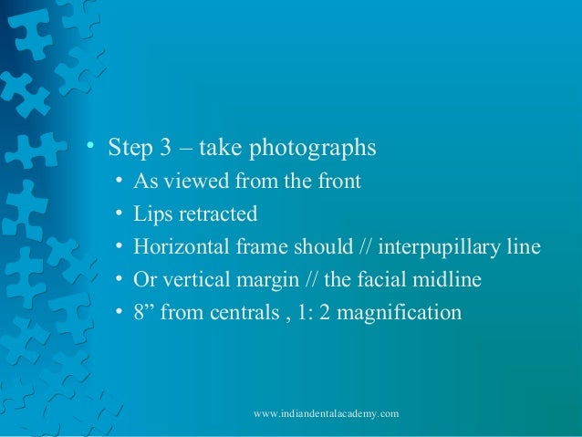 • Step 3 – take photographs • As viewed from the front • Lips retracted • Horizontal frame should // interpupillary line •...