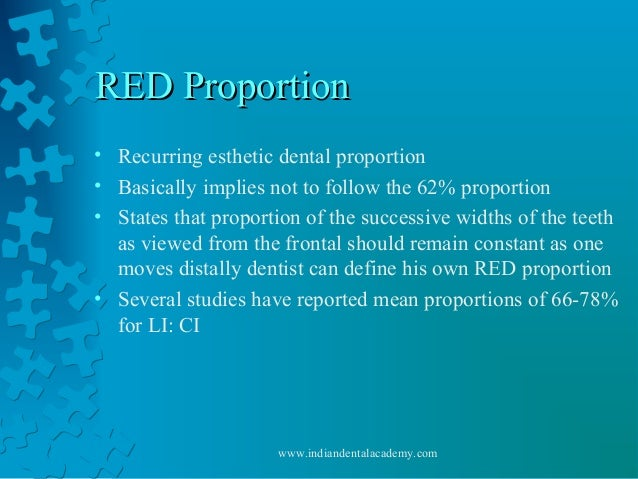RED ProportionRED Proportion • Recurring esthetic dental proportion • Basically implies not to follow the 62% proportion •...
