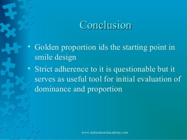 ConclusionConclusion • Golden proportion ids the starting point in smile design • Strict adherence to it is questionable b...