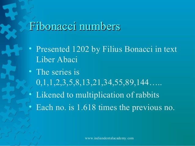 Fibonacci numbersFibonacci numbers • Presented 1202 by Filius Bonacci in text Liber Abaci • The series is 0,1,1,2,3,5,8,13...