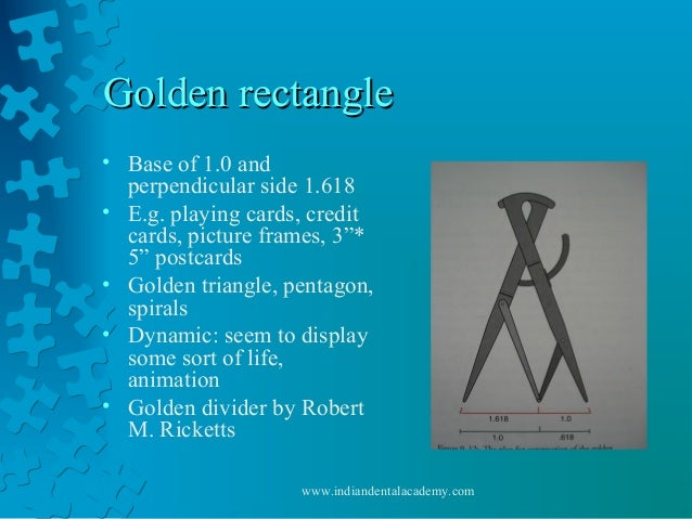Golden rectangleGolden rectangle • Base of 1.0 and perpendicular side 1.618 • E.g. playing cards, credit cards, picture fr...