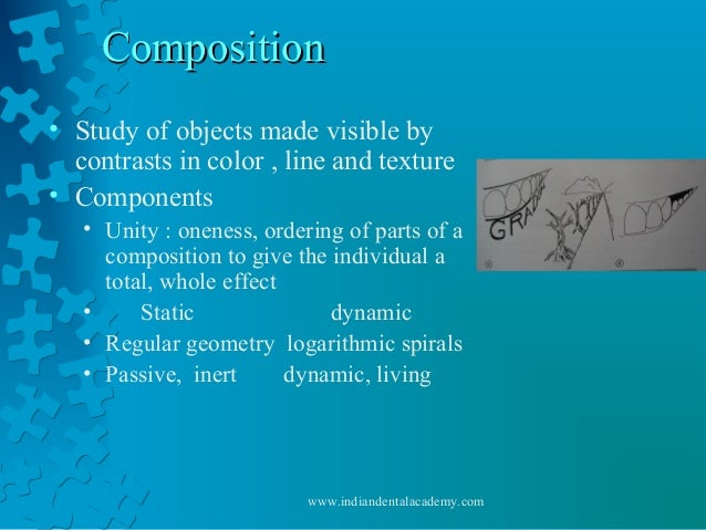 CompositionComposition • Study of objects made visible by contrasts in color , line and texture • Components • Unity : one...