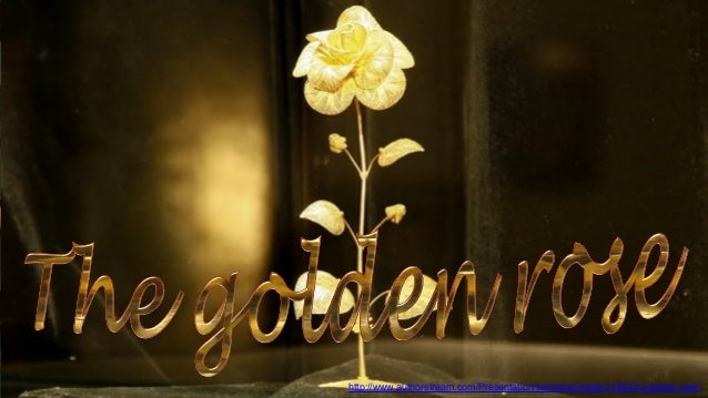http://www.authorstream.com/Presentation/sandamichaela-2128223-golden-rose/