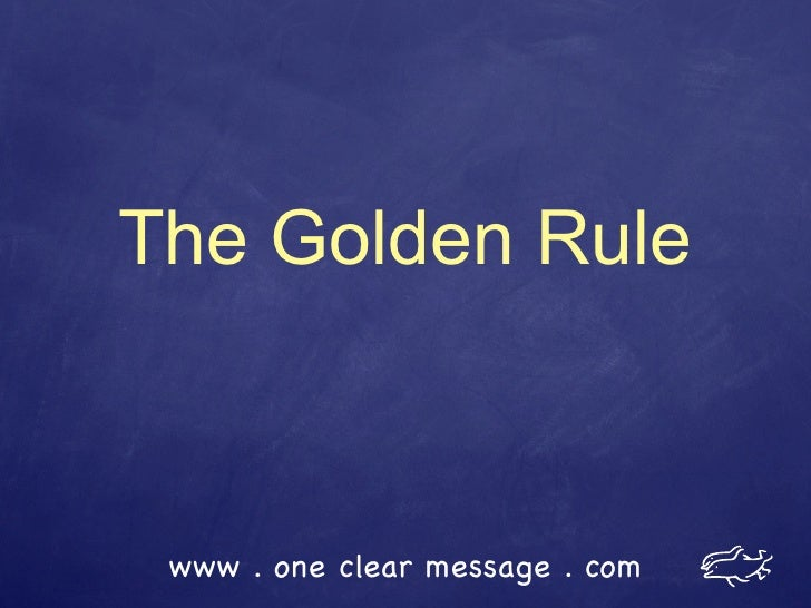 The Golden Rule     www . one clear message . com