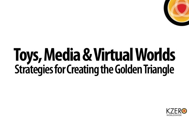 Toys, Media & Virtual WorldsStrategies for Creating the Golden Triangle