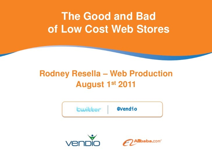 The Good and Bad of Low Cost Web Stores<br />Rodney Resella – Web Production<br />August 1st 2011<br />@Vendio<br />