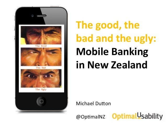 The$good,$the$bad$and$the$ugly:$$Mobile$Banking$in$New$Zealand$Michael(Du+on((@Op1malNZ(