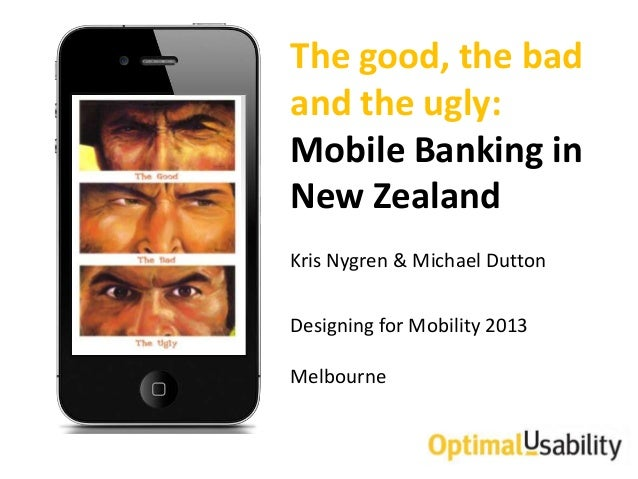 The good, the badand the ugly:Mobile Banking inNew ZealandKris Nygren & Michael DuttonDesigning for Mobility 2013Melbourne