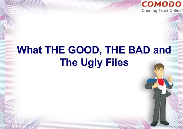 What THE GOOD, THE BAD and The Ugly Files