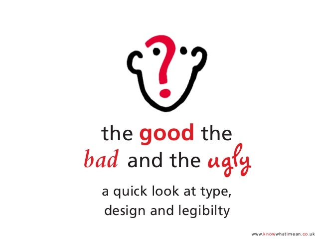 www.knowwhatimean.co.ukthe good thebad and the uglya quick look at type,design and legibilty