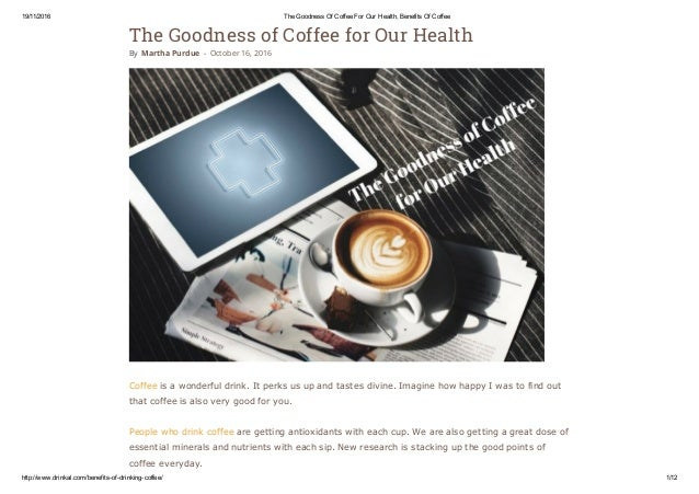 19/11/2016 The Goodness Of Coffee For Our Health, Benefits Of Coffee http://www.drinkal.com/benefits­of­drinking­coffee/ 1...