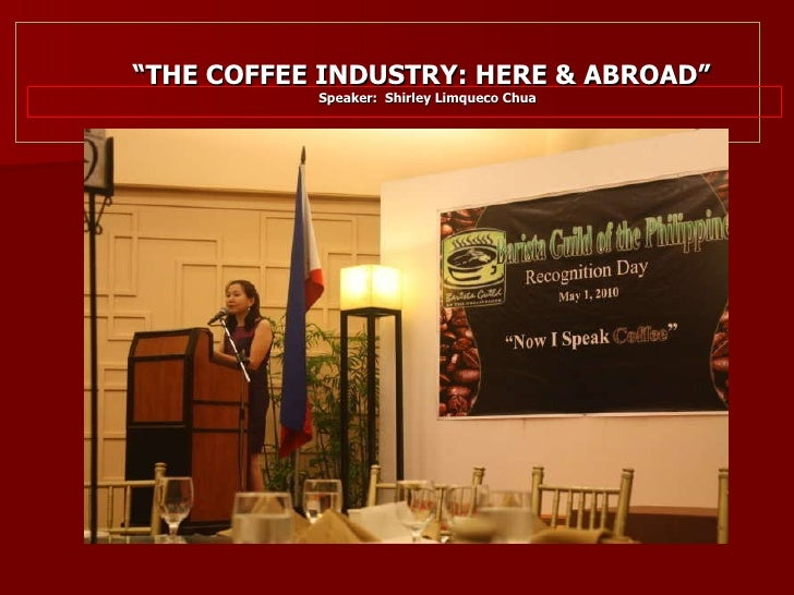 coffee industry in the philippines Coffee shop facts: independent coffee shops equal $12 billion in annual sales at the present time there are approximately 24,000 coffee shops across the country statistics show there will be approximately 50,000+ coffee shops within the years to follow.