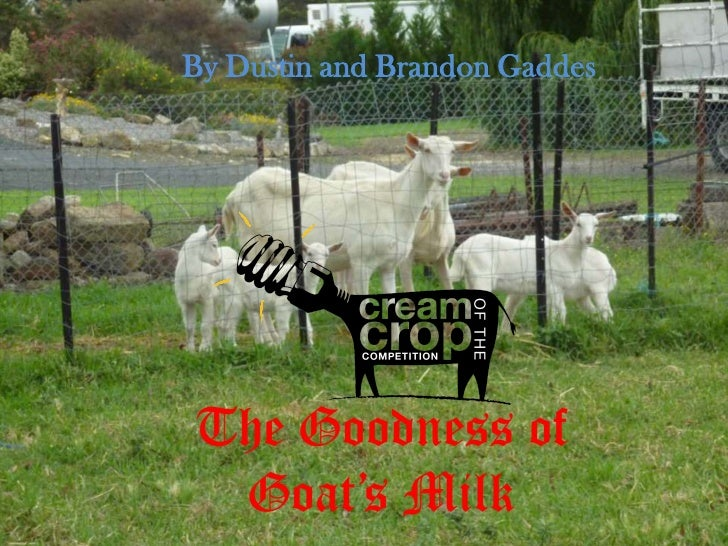 The Goodness of Goat's Milk by Dustin and Brandon Gaddes