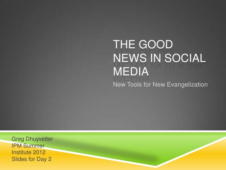 THE GOOD                   NEWS IN SOCIAL                   MEDIA                   New Tools for New EvangelizationGreg D...