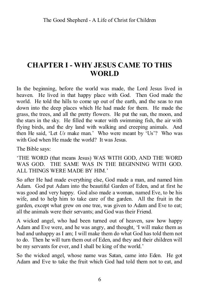 The Good Shepherd - A Life of Christ for Children CHAPTER I - WHY JESUS CAME TO THIS WORLD In the beginning, before the wo...