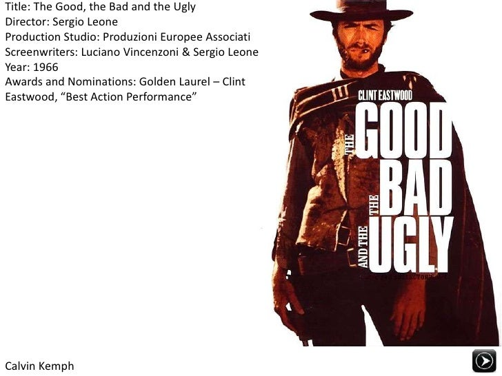 Title: The Good, the Bad and the UglyDirector: Sergio LeoneProduction Studio: Produzioni Europee AssociatiScreenwriters: L...
