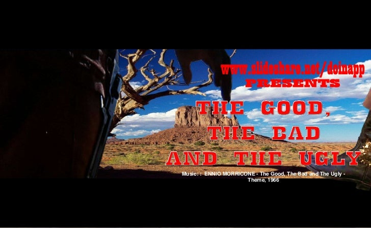 www.slideshare.net/doinapp<br />PRESENTS<br />THE GOOD,<br />THE BAD<br />AND THE UGLY<br />THE END<br />Music: :  ENNIO M...