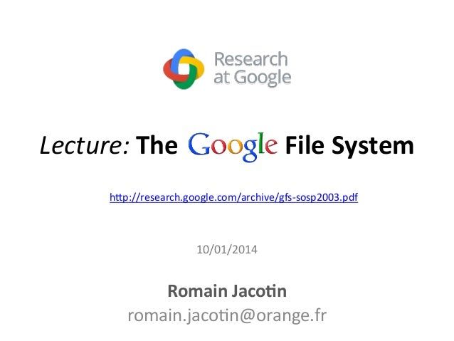 Lecture:  The  Google  File  System  h1p://research.google.com/archive/gfs-­‐sosp2003.pdf  10/01/2014  Romain  Jaco5n  rom...