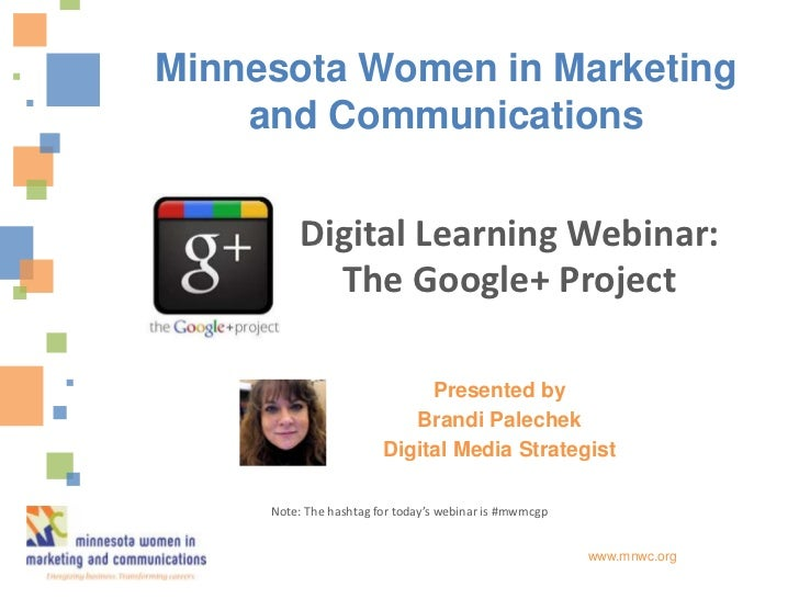 Minnesota Women in Marketing    and Communications         Digital Learning Webinar:           The Google+ Project        ...