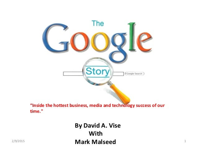 "By David A. Vise With Mark Malseed2/9/2015 1 ""Inside the hottest business, media and technology success of our time."""