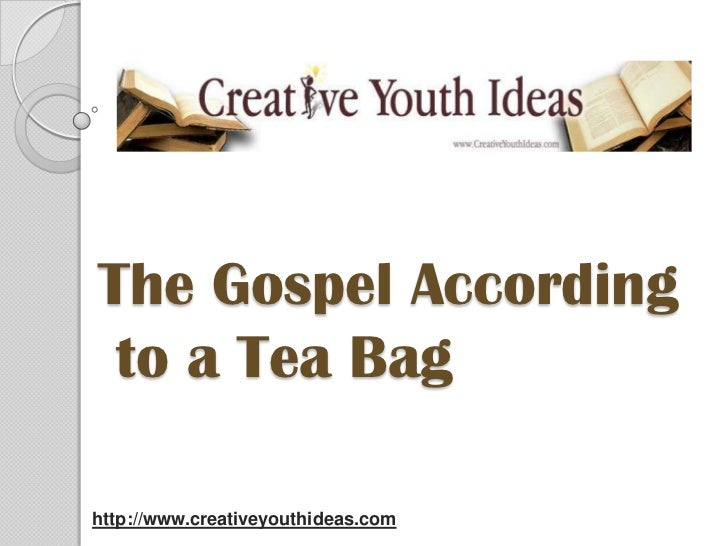 The Gospel Accordingto a Tea Bag<br />http://www.creativeyouthideas.com<br />