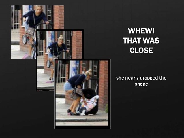 WHEW!   THAT WAS     CLOSEshe nearly dropped the        phone