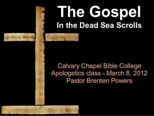 The Gospel In the Dead Sea Scrolls  Calvary Chapel Bible CollegeApologetics class - March 8, 2012     Pastor Brenten Powers