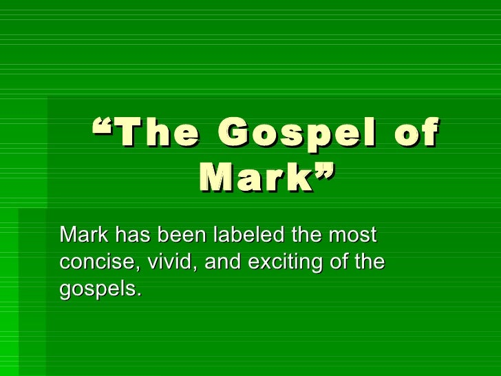 """"""" The Gospel of Mark"""" Mark has been labeled the most concise, vivid, and exciting of the gospels."""