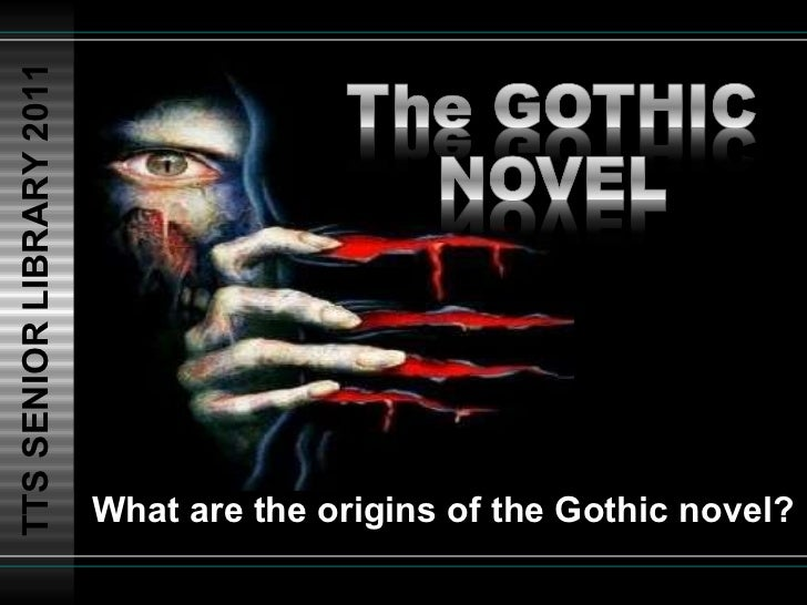 TTS SENIOR LIBRARY 2011 What are the origins of the Gothic novel?