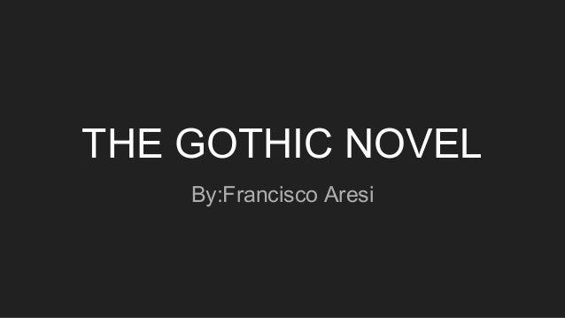 THE GOTHIC NOVEL By:Francisco Aresi