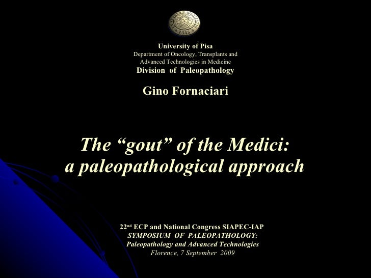 """The """"gout"""" of the Medici:  a paleopathological approach   University of Pisa Department of Oncology, Transplants and Advan..."""
