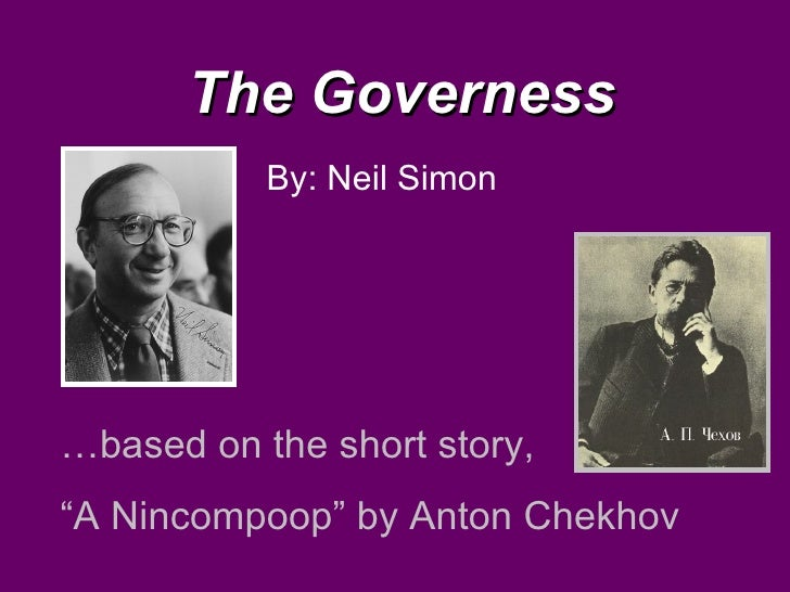 "The Governess By: Neil Simon … based on the short story,  "" A Nincompoop"" by Anton Chekhov"