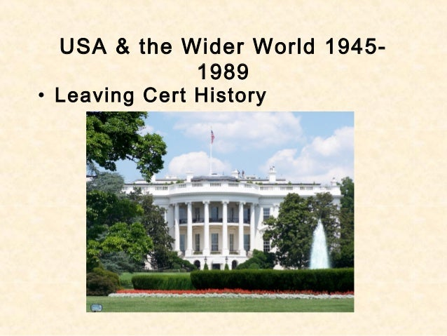 USA & the Wider World 1945- 1989 • Leaving Cert History