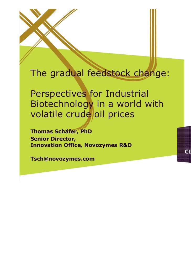 The gradual feedstock change:Perspectives for IndustrialBiotechnology in a world withvolatile crude oil pricesThomas Schäf...