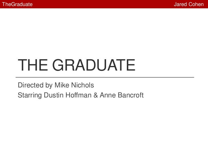 The graduate<br />Directed by Mike Nichols<br />Starring Dustin Hoffman & Anne Bancroft<br />TheGraduate                  ...