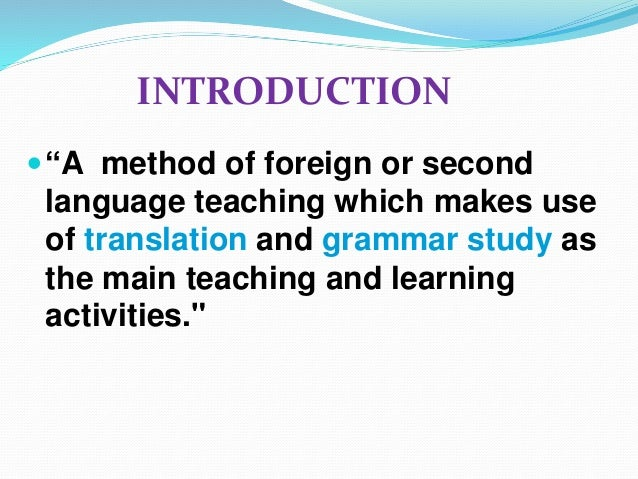 grammar translation An article discussing the grammar-translation approach to language learning.