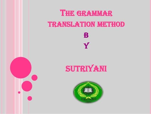 THE GRAMMAR TRANSLATION METHOD B Y SUTRIYANI