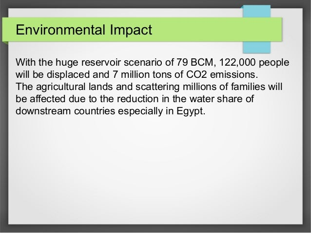 Environmental Impact With the huge reservoir scenario of 79 BCM, 122,000 people will be displaced and 7 million tons of CO...
