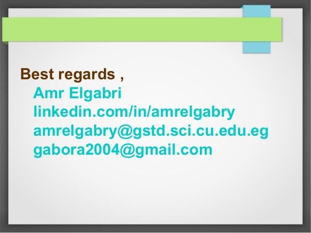 Best regards , Amr Elgabri linkedin.com/in/amrelgabry amrelgabry@gstd.sci.cu.edu.eg gabora2004@gmail.com