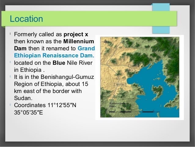 Location l Formerly called as project x then known as the Millennium Dam then it renamed to Grand Ethiopian Renaissance Da...