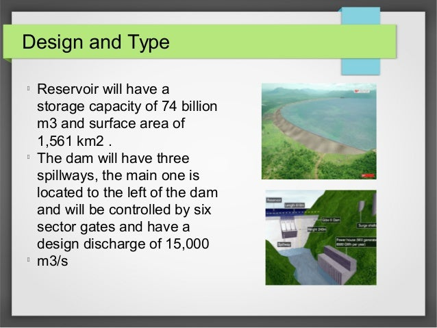 Design and Type l Reservoir will have a storage capacity of 74 billion m3 and surface area of 1,561 km2 . l The dam will h...