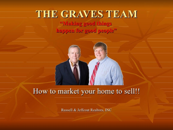 "THE GRAVES TEAM ""Making good things  happen for good people"" How to market your home to sell!! Russell & Jeffcoat Realtors..."