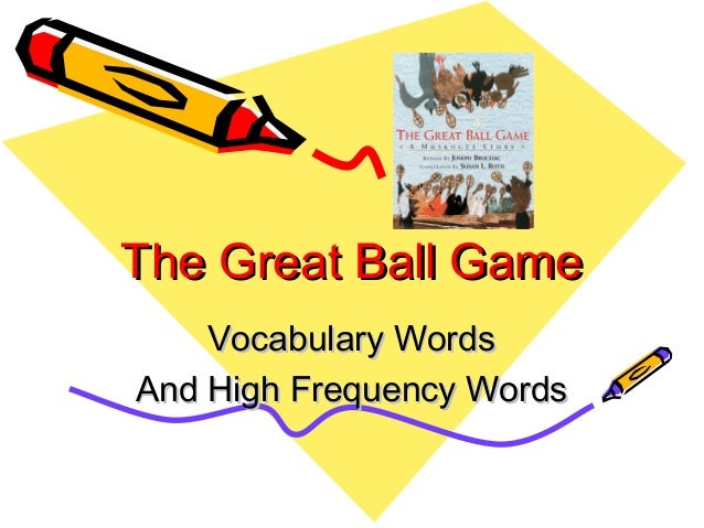 The Great Ball Game    Vocabulary WordsAnd High Frequency Words