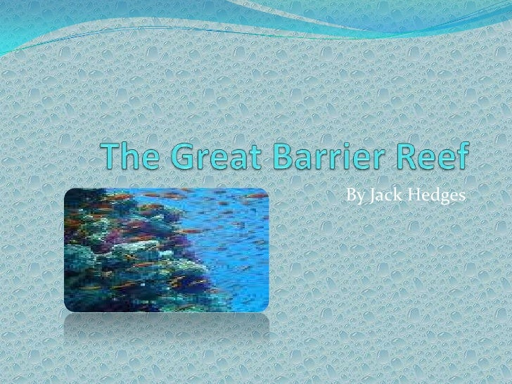 The Great Barrier Reef<br />By Jack Hedges<br />