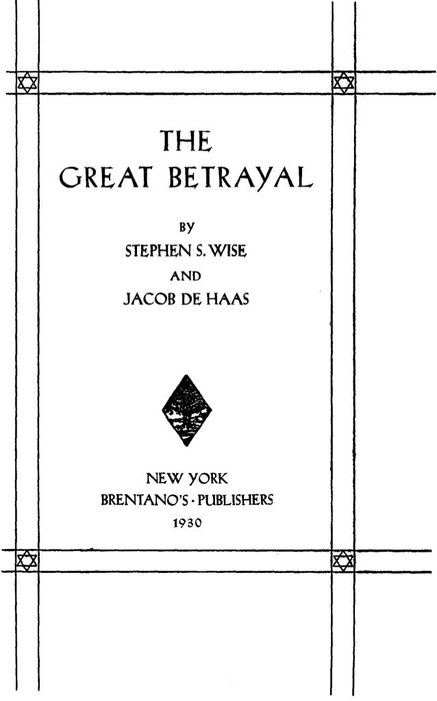 GREAT THE BETRAYAL BY STEPHEN S. WISE AND JACOB DE HAAS NEW YORK BRENTANO'S • PUBLISHERS 1930