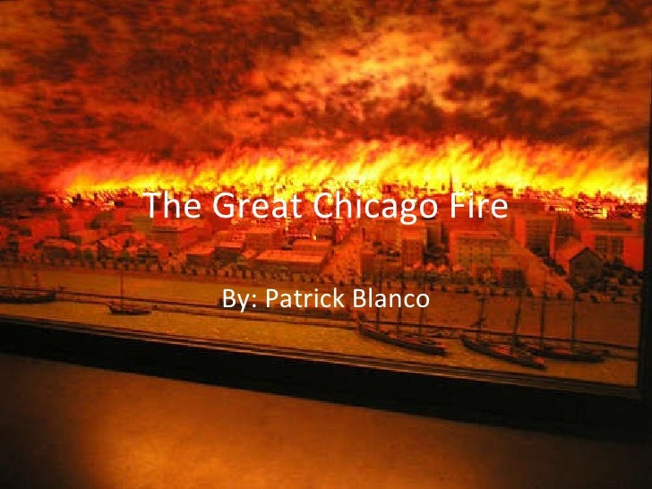 The Great Chicago Fire By: Patrick Blanco