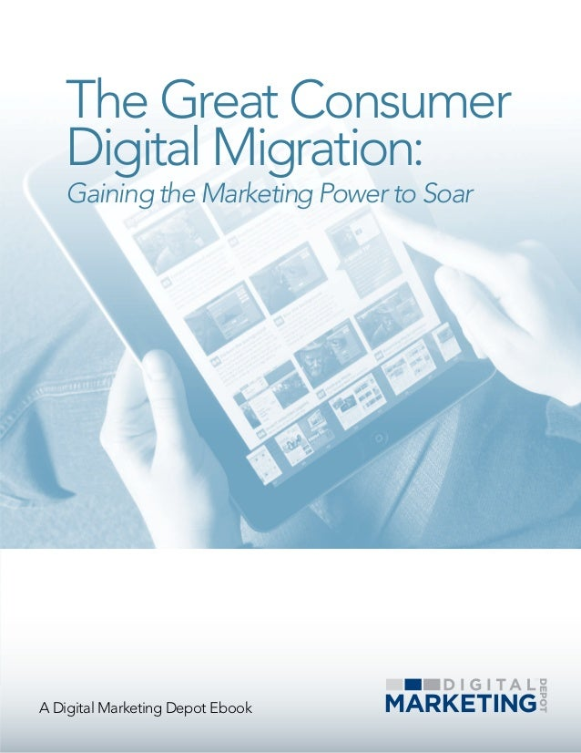 A Digital Marketing Depot Ebook The Great Consumer Digital Migration: Gaining the Marketing Power to Soar