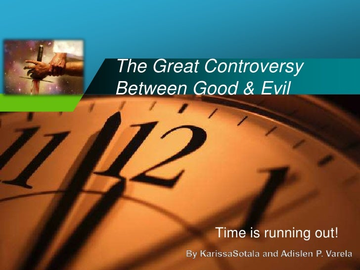 The Great Controversy Between Good & Evil<br />Time is running out!<br />By KarissaSotala and Adislen P. Varela <br />