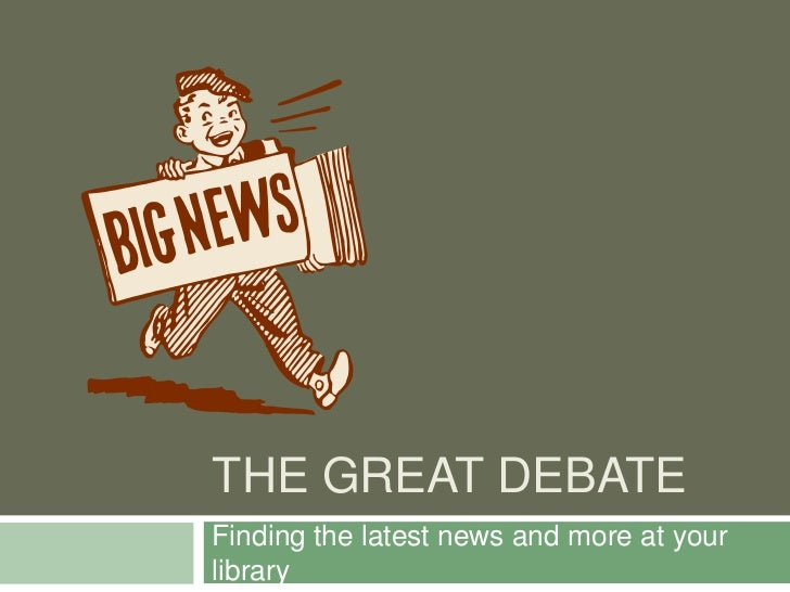The Great Debate<br />Finding the latest news and more at your library<br />