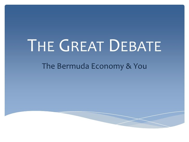 The Great Debate<br />The Bermuda Economy & You<br />